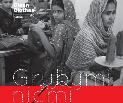 Grubymi nićmi szyte: raport o warunkach pracy w fabrykach dostawców polskich firm odzieżowych w Bangladeszu