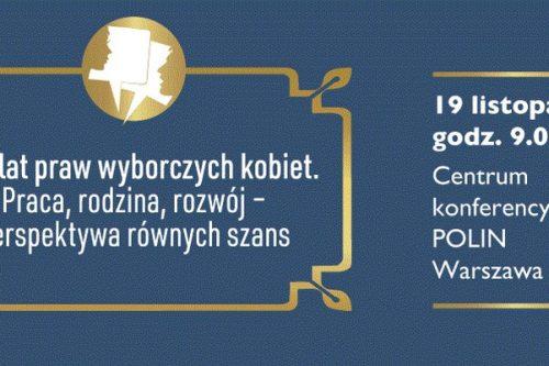 100 lat praw wyborczych kobiet w Polsce. PRACA, RODZINA, ROZWÓJ – perspektywa równych szans